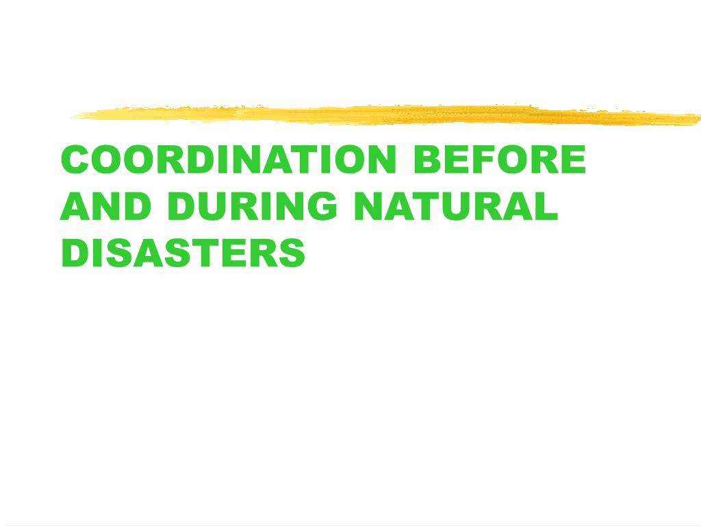 COORDINATION BEFORE AND DURING NATURAL DISASTERS