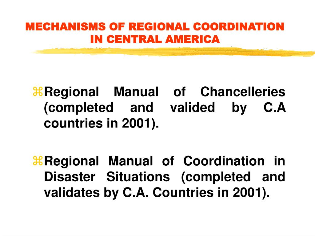 MECHANISMS OF REGIONAL COORDINATION IN CENTRAL AMERICA