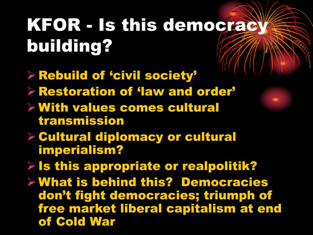 KFOR - Is this democracy building?