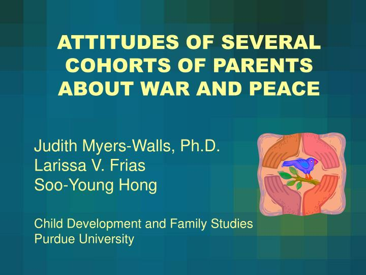 Attitudes of several cohorts of parents about war and peace