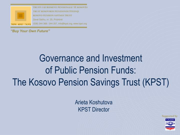 Governance and investment of public pension funds the kosovo pension savings trust kpst