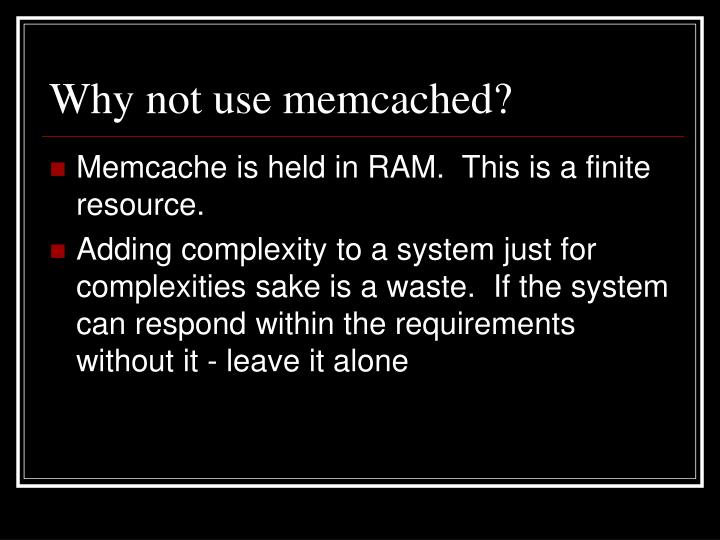 Why not use memcached?