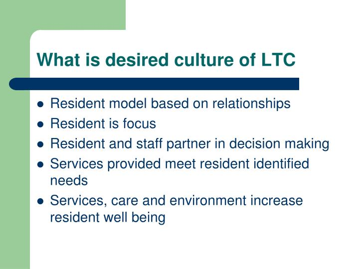 What is desired culture of LTC