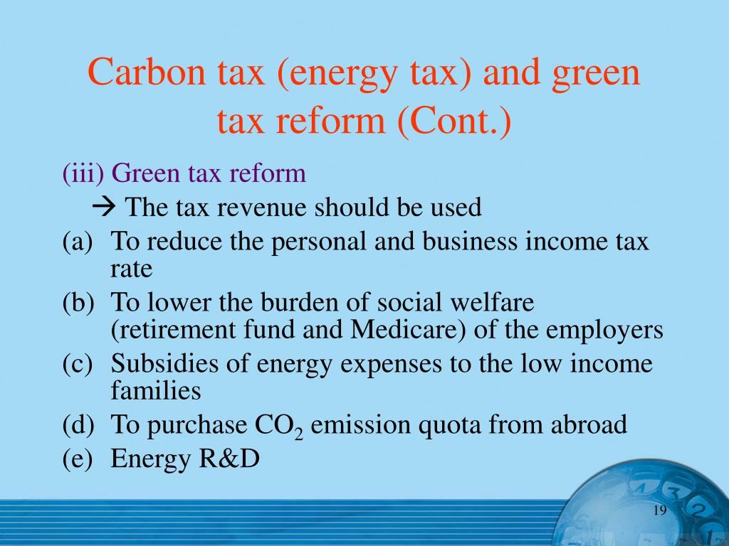 Carbon tax (energy tax) and green tax reform (Cont.)