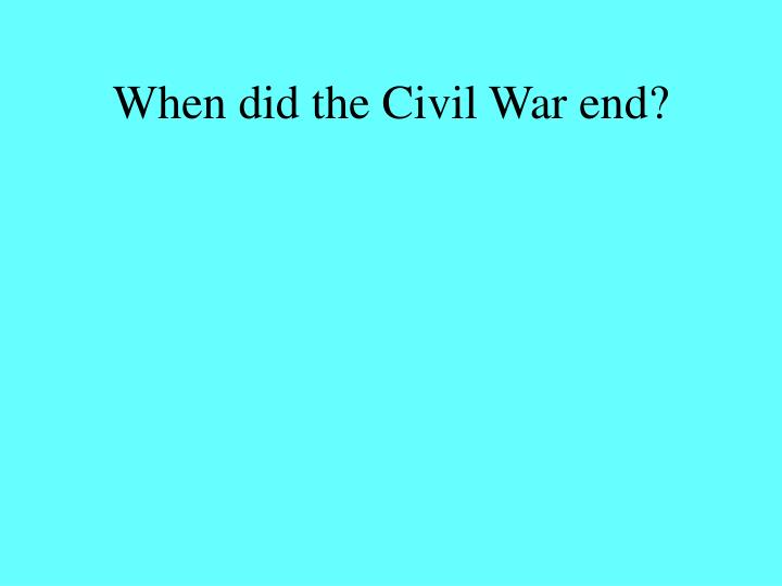 When did the Civil War end?