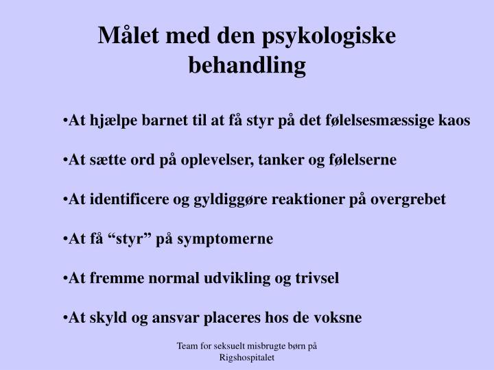 Målet med den psykologiske  behandling