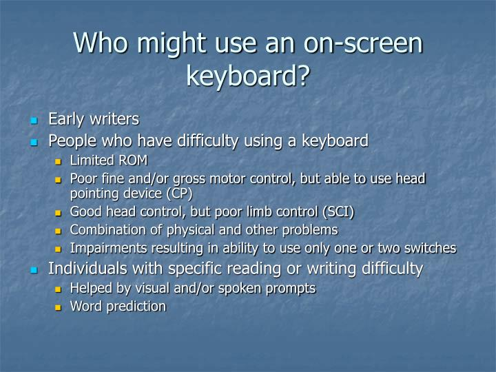 Who might use an on-screen keyboard?