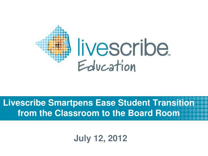 Livescribe smartpens ease student transition from the classroom to the board room
