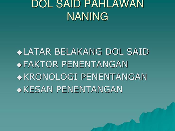 DOL SAID PAHLAWAN NANING