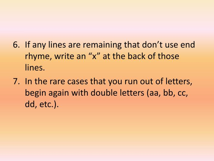 """If any lines are remaining that don't use end rhyme, write an """"x"""" at the back of those lines."""