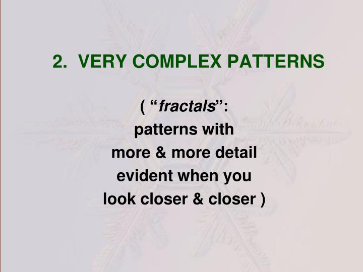 2.  VERY COMPLEX PATTERNS