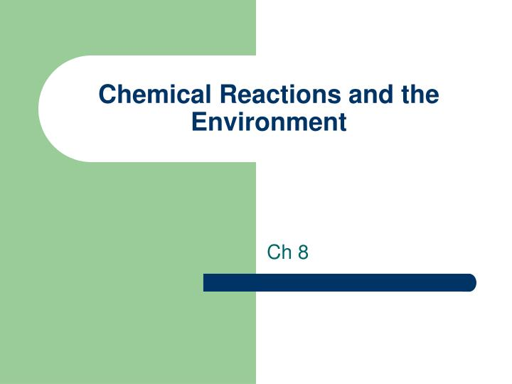 Chemical reactions and the environment
