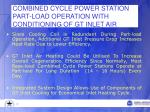 combined cycle power station part load operation with conditioning of gt inlet air