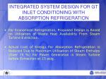 integrated system design for gt inlet conditioning with absorption refrigeration