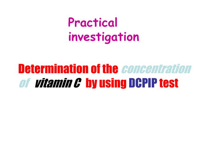 vitamin c dcpip The intention of this study was to determine the amount of vitamin c in 20 plant samples using dcpip method and comparison of vitamin c amounts in the natural plant samples a solution of dcpip was calibrated by a standard solution of aa (2 ml), which had 1.