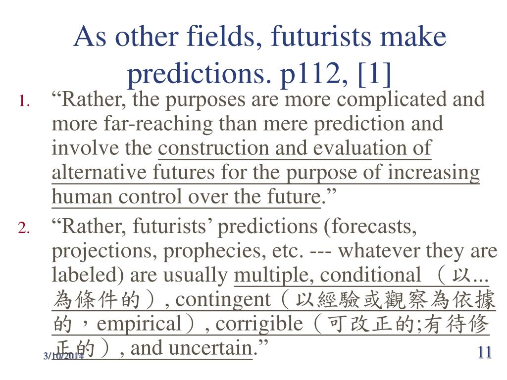 As other fields, futurists make predictions. p112, [1]