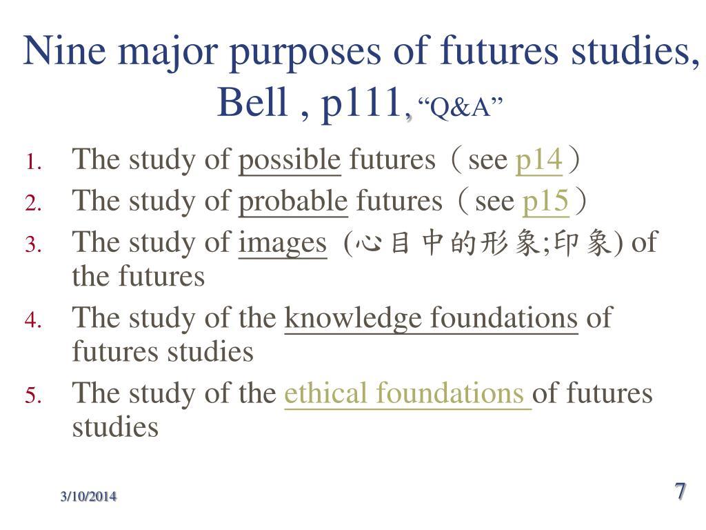 Nine major purposes of futures studies, Bell , p111