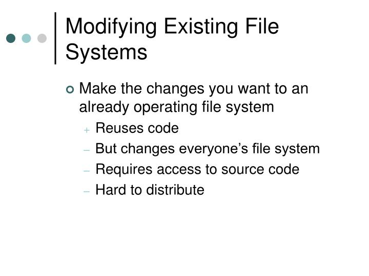 Modifying Existing File Systems