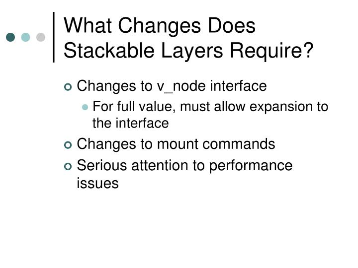 What Changes Does Stackable Layers Require?