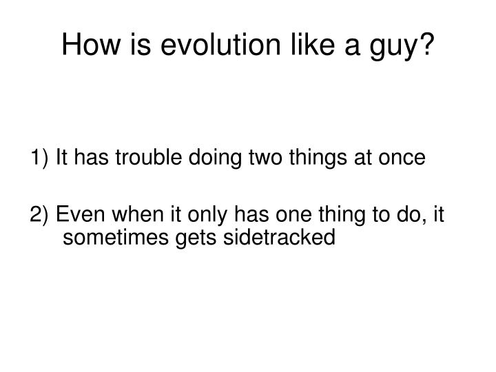 How is evolution like a guy?