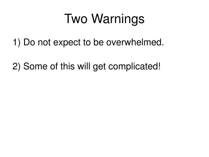 Two warnings