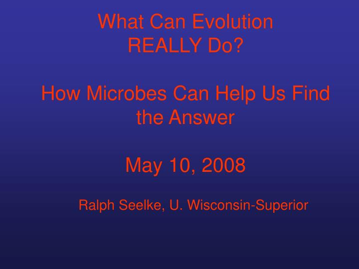 What can evolution really do how microbes can help us find the answer may 10 2008