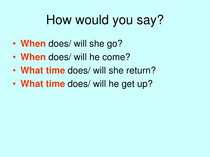 How would you say?