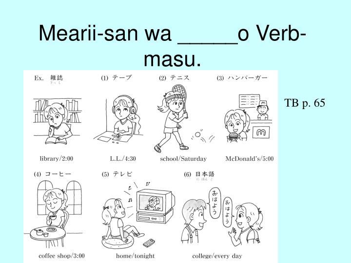 Mearii-san wa _____o Verb-masu.