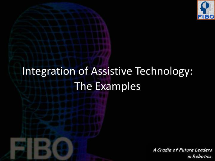 Integration of Assistive Technology: