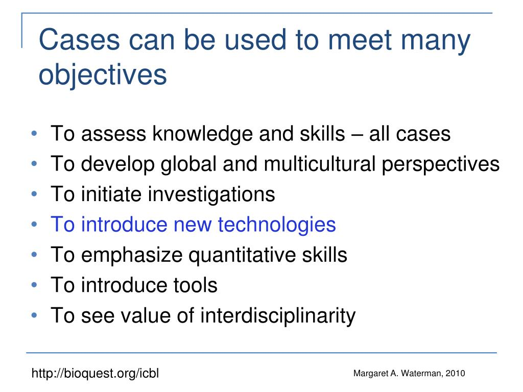 Cases can be used to meet many objectives