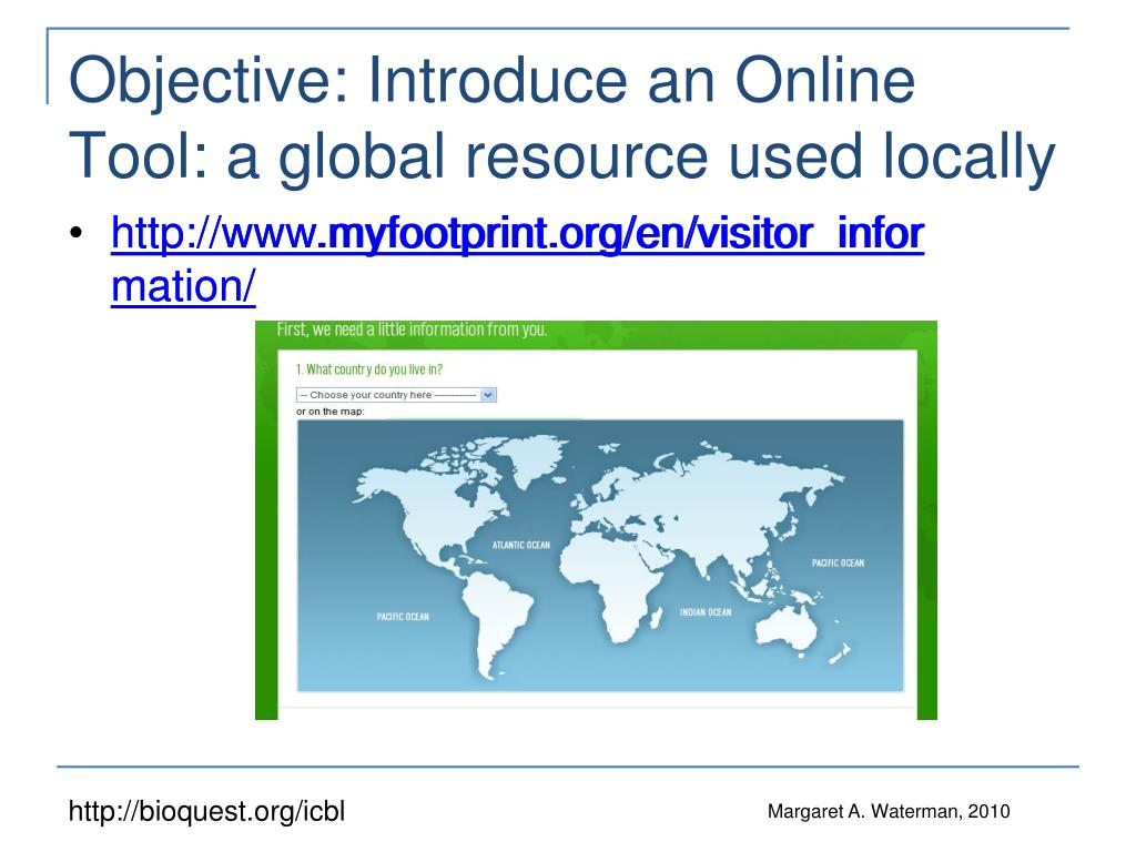 Objective: Introduce an Online Tool: a global resource used locally