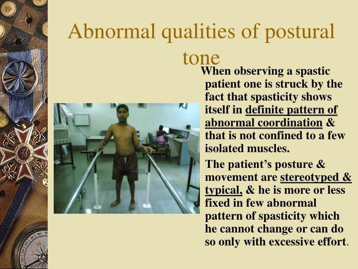Abnormal qualities of postural tone