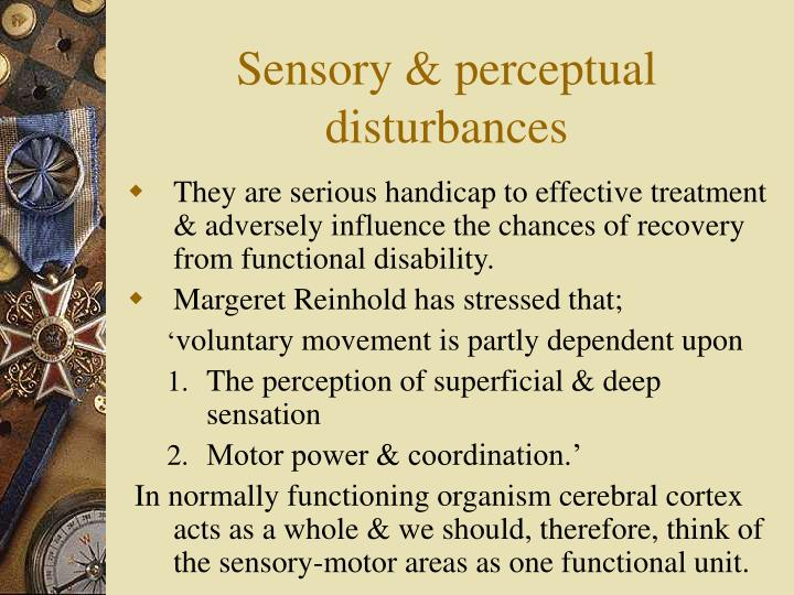 Sensory & perceptual disturbances