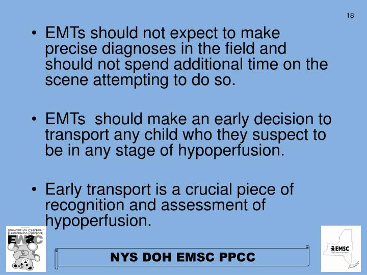EMTs should not expect to make precise diagnoses in the field and should not spend additional time on the scene attempting to do so.