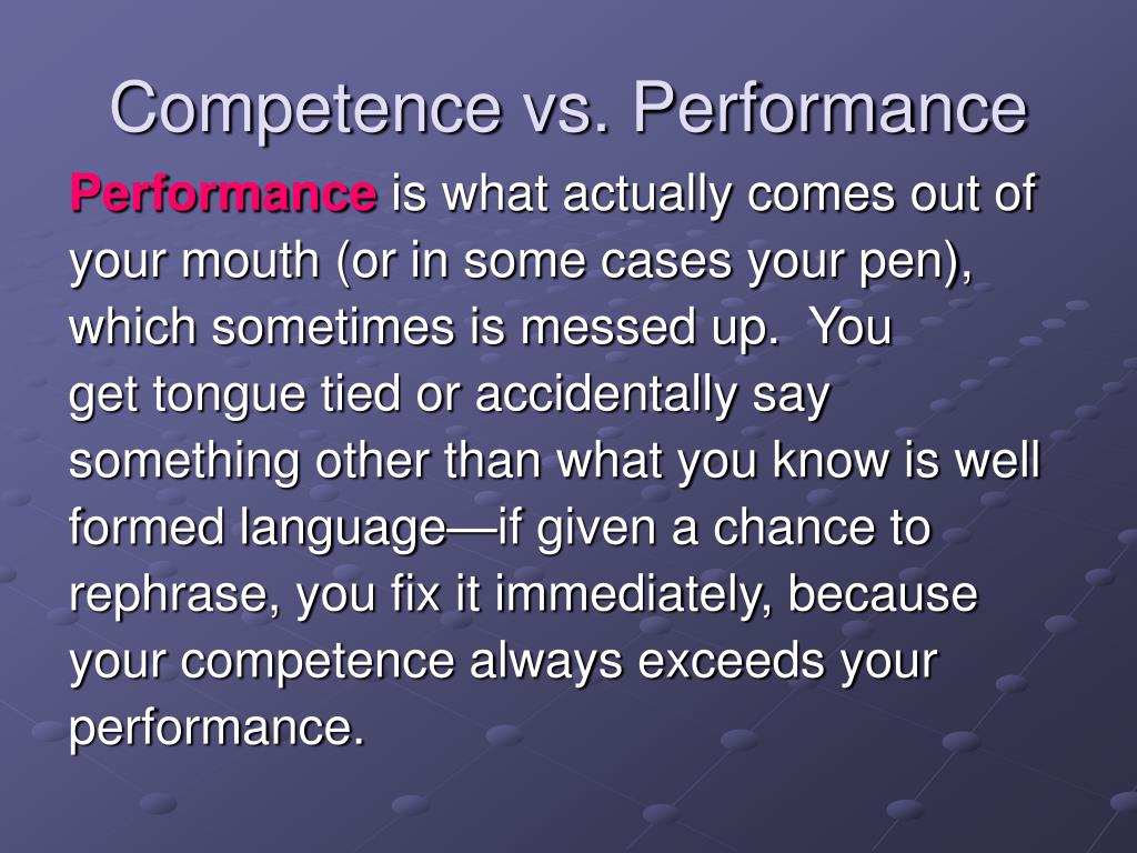 Competence vs. Performance