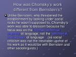 how was chomsky s work different from bernstein s