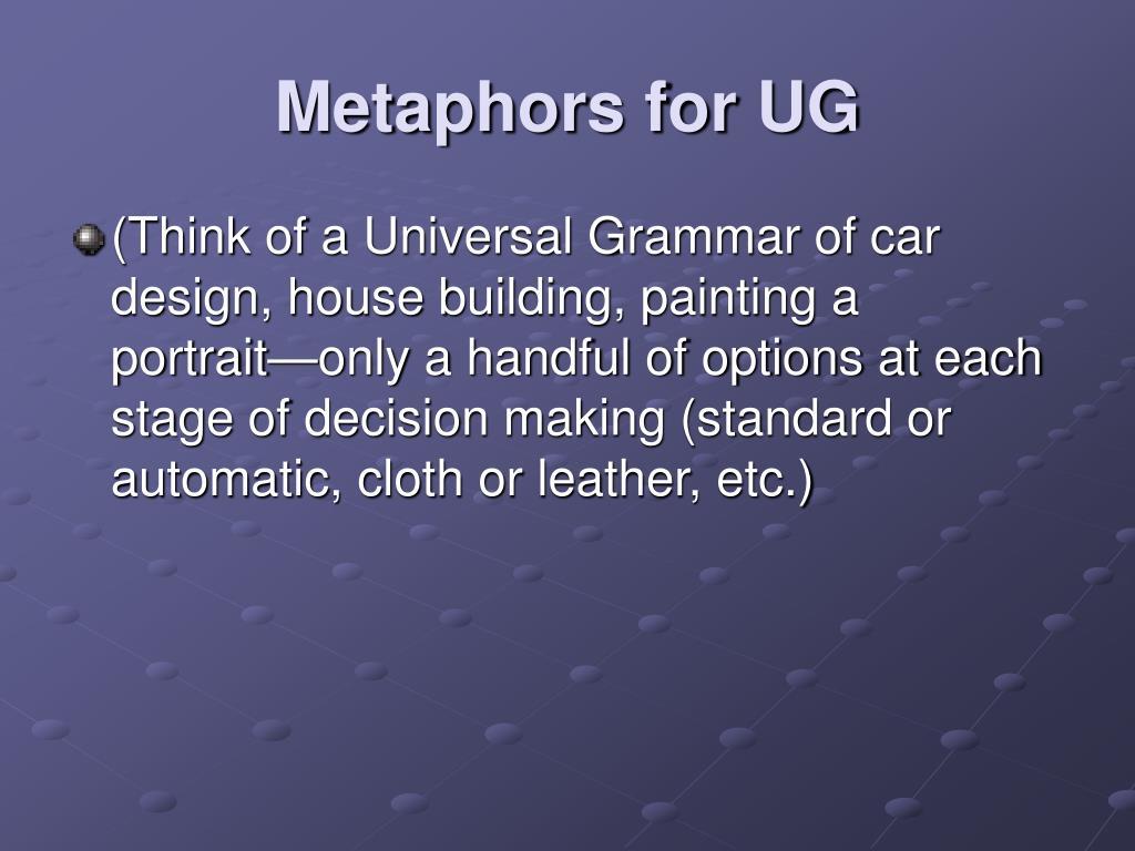 Metaphors for UG