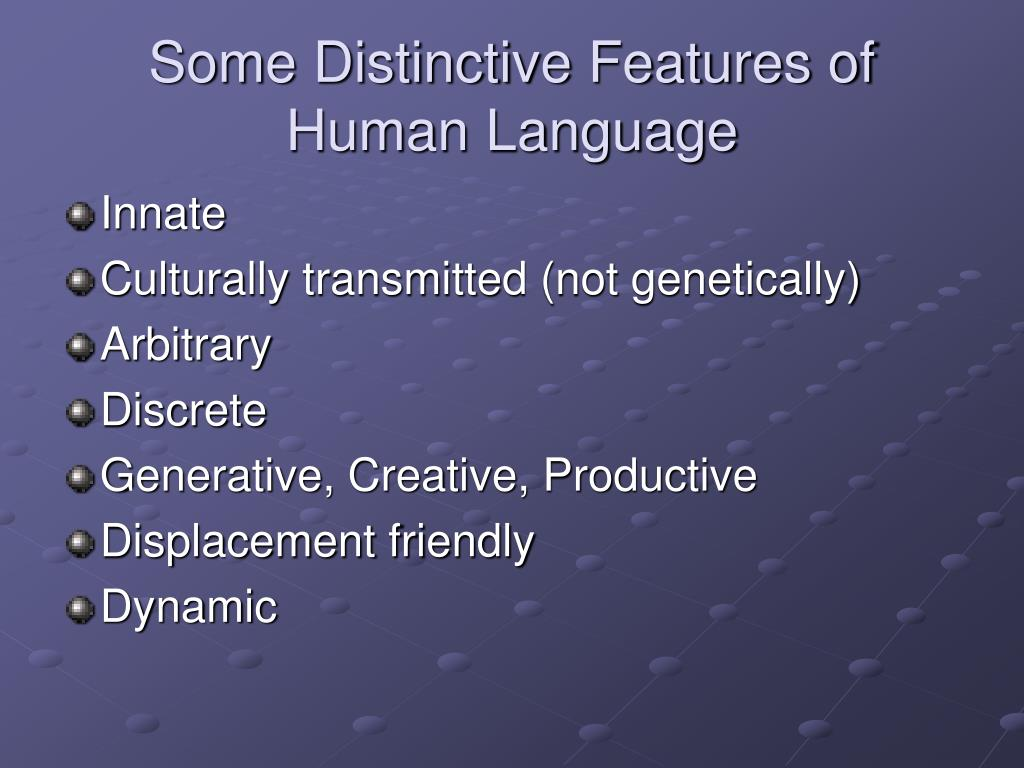 Some Distinctive Features of Human Language