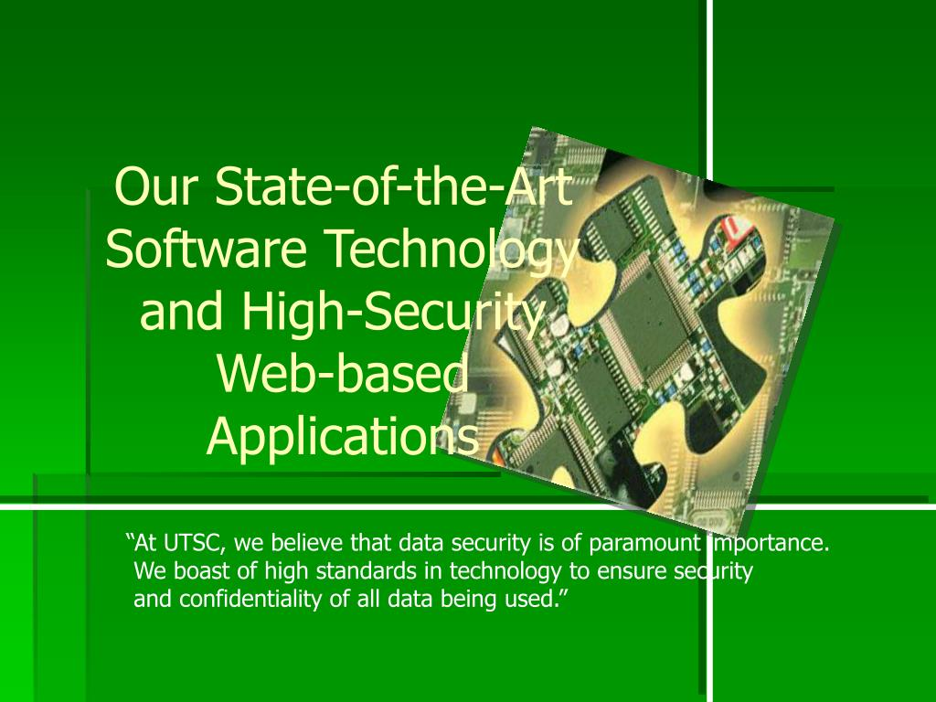 Our State-of-the-Art Software Technology and High-Security Web-based Applications
