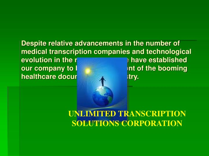 Despite relative advancements in the number of medical transcription companies and technological evo...