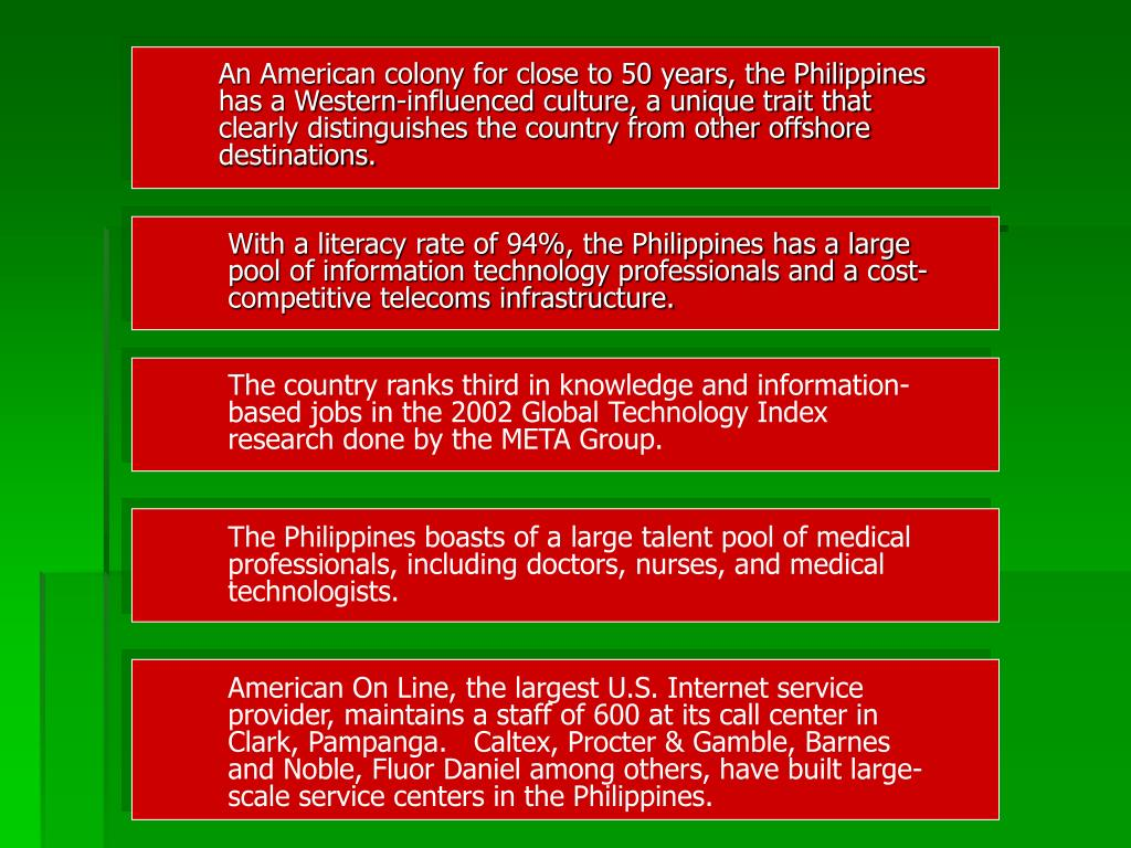 An American colony for close to 50 years, the Philippines has a Western‑influenced culture, a unique trait that clearly distinguishes the country from other offshore destinations.