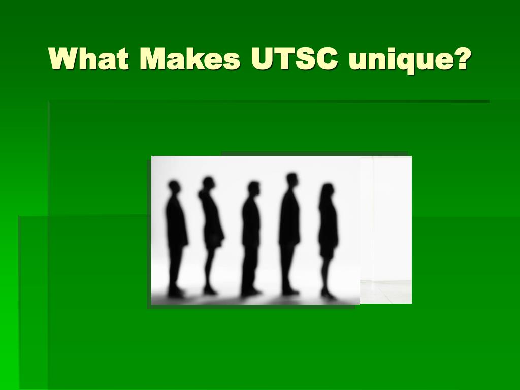 What Makes UTSC unique?