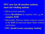 iwc now has 66 member nations most not whaling nations