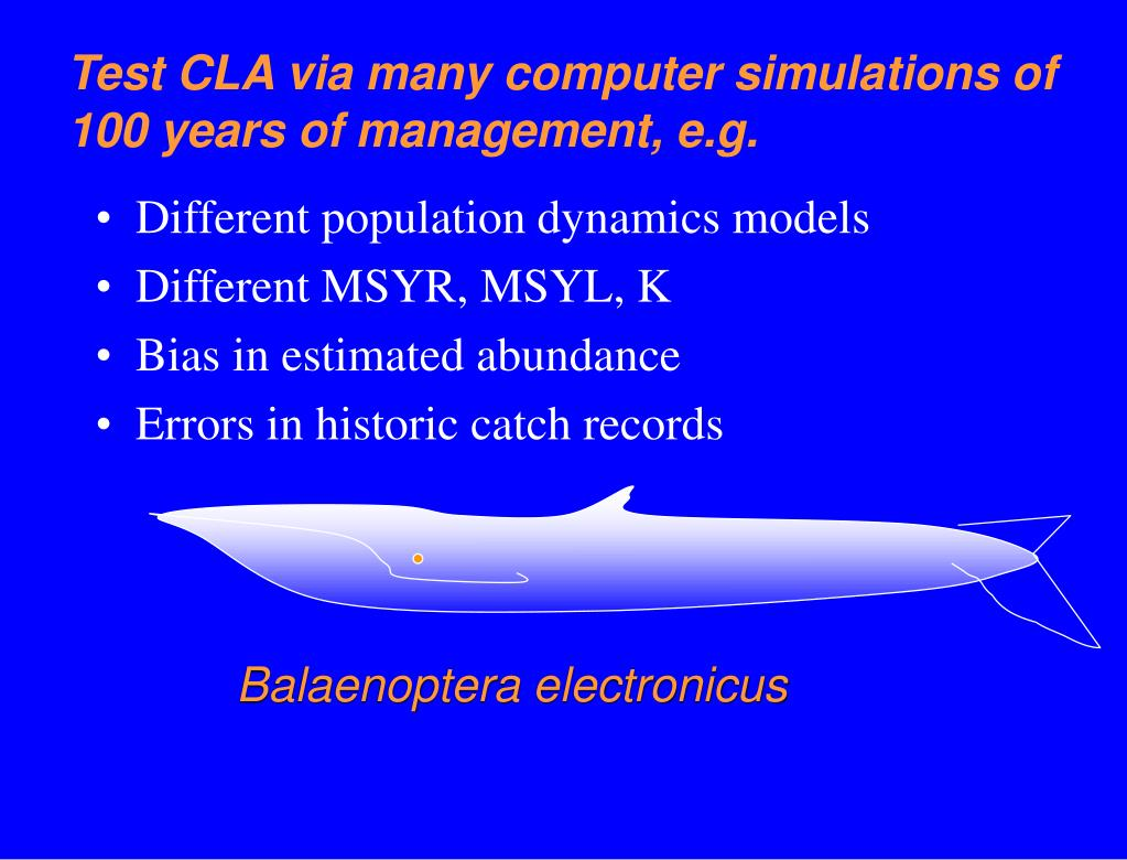 Test CLA via many computer simulations of 100 years of management, e.g.