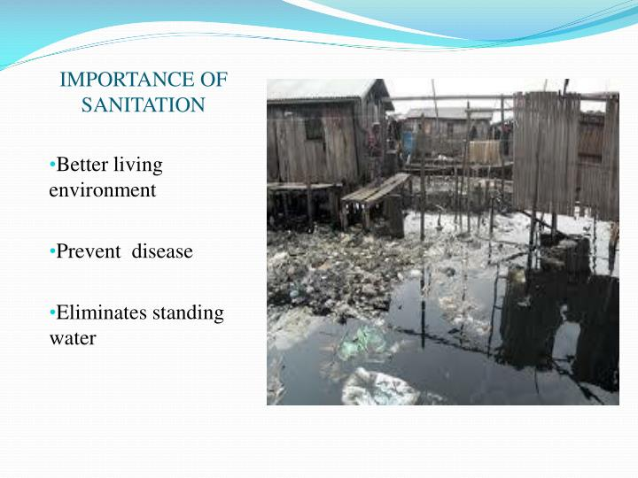 importance of environmental sanitation Environmental sanitation is very important to keep people safe intheir daily lives, and prevent disease transmission.