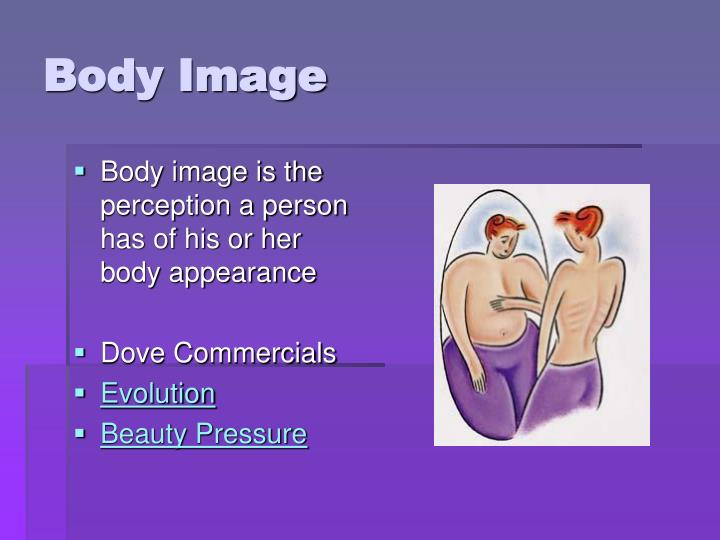 Body image is the perception a person has of his or her body appearance