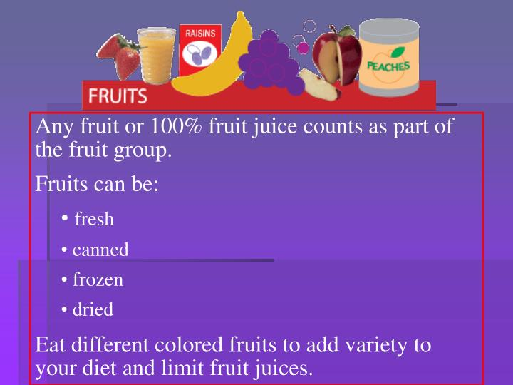 Any fruit or 100% fruit juice counts as part of the fruit group.
