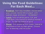 using the food guidelines for each meal