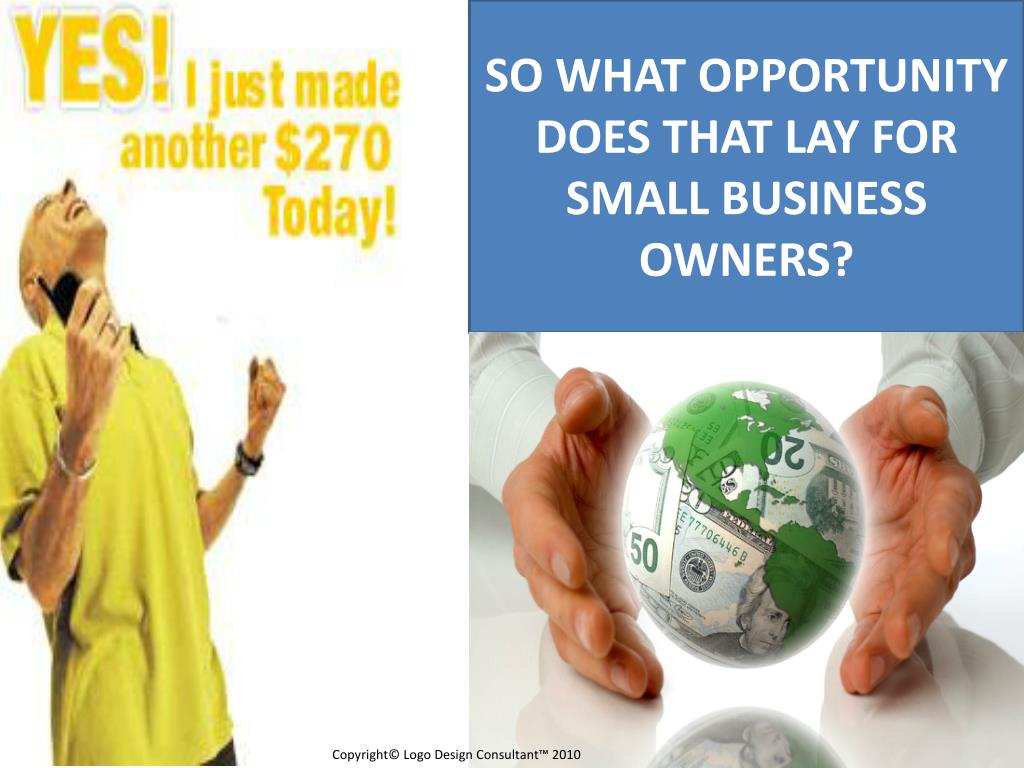 SO WHAT OPPORTUNITY DOES THAT LAY FOR SMALL BUSINESS OWNERS?