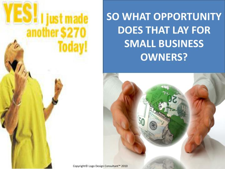 So what opportunity does that lay for small business owners